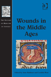 Cordelia Warr and Anne Kirkham (eds), Wounds in the Middle Ages, Ashgate, 2014
