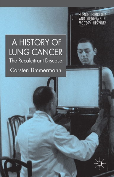 Carsten Timmermann, A History of Lung Cancer: The Recalcitrant Disease, Palgrave Macmillan UK, 2014