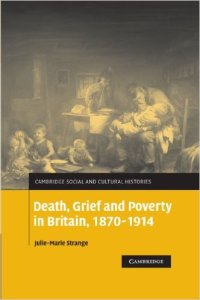 Julie-Marie Strange, Death, Grief and Poverty in Britain, 1870-1914, Cambridge University Press, 2006