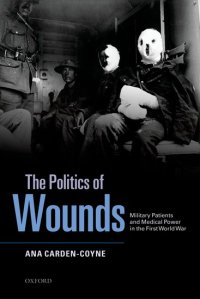 Ana Carden-Coyne, The Politics of Wounds, 2014